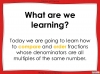 Comparing and Ordering Fractions - Year 5 (slide 2/69)