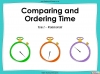 Comparing and Ordering Time - Year 2 (slide 1/41)