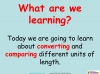 Converting and Comparing Units of Length - Year 4 (slide 2/38)