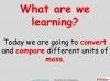 Converting and Comparing Units of Mass - Year 4 (slide 2/36)