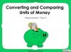Converting and Comparing Units of Money - Year 4 (slide 1/38)