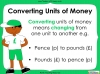 Converting and Comparing Units of Money - Year 4 (slide 3/38)