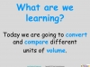 Converting and Comparing Units of Volume - Year 4 (slide 2/36)