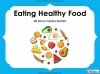 Eating Healthy Food - KS1 (slide 1/40)