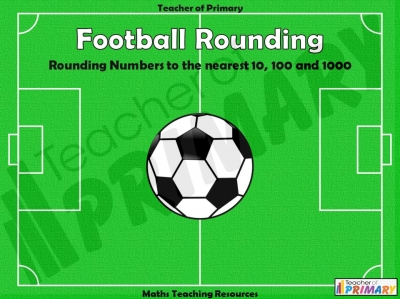 Football Rounding - Rounding Numbers to the Nearest 10, 100 and 1000