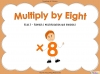 Multiply by Eight (slide 1/40)