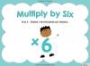 Multiply by Six (slide 1/40)